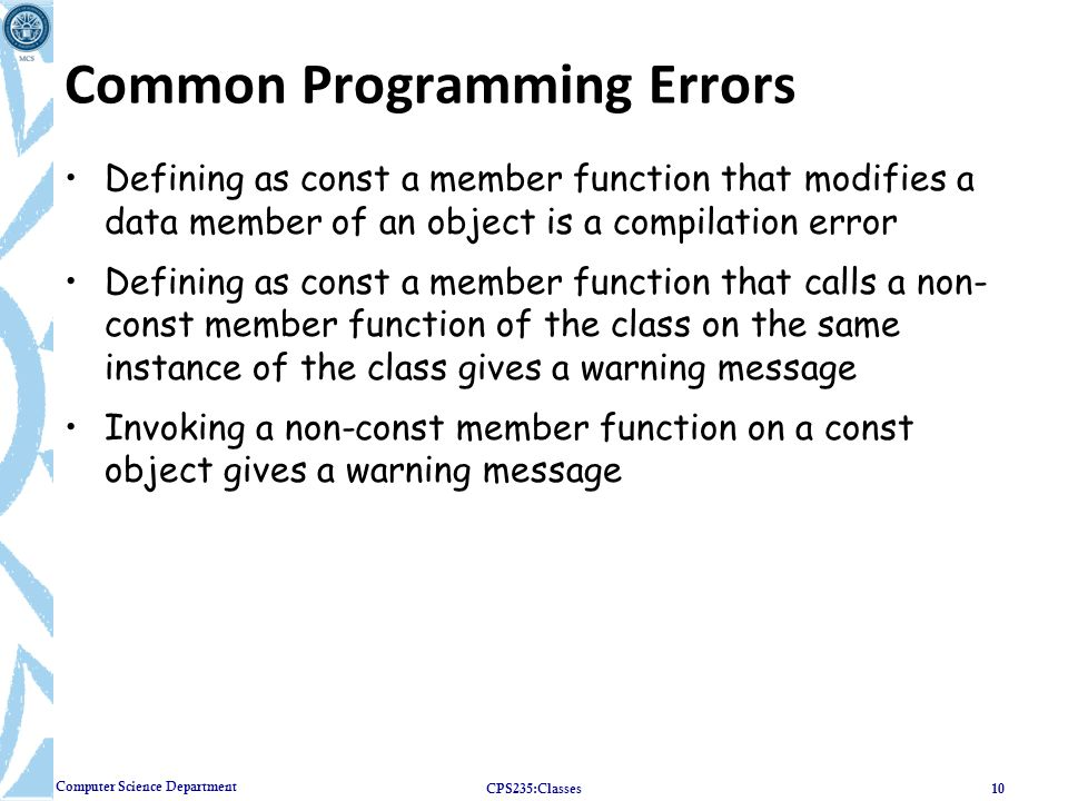 Computer Science Department Common Programming Errors Defining as const a member function that modifies a data member of an object is a compilation er