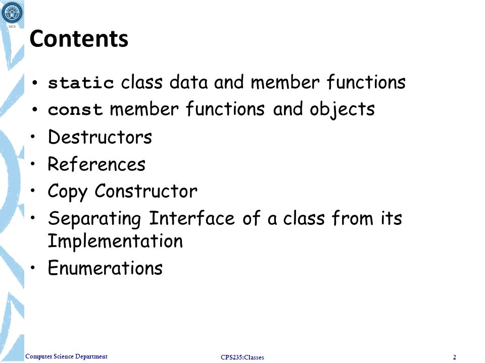 Computer Science Department Contents static class data and member functions const member functions and objects Destructors References Copy Constructor