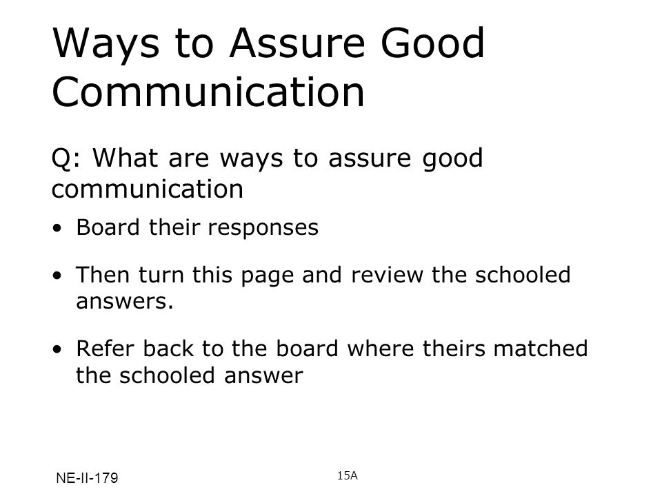 NE-II-179 Ways to Assure Good Communication Board their responses Then turn this page and review the schooled answers. Refer back to the board where t