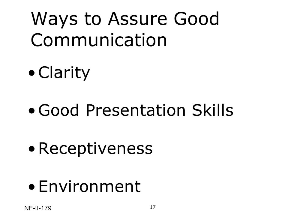 NE-II-179 Ways to Assure Good Communication 17A Clarity: Speakers who care about their messages and care about their audiences are likely to communicate with clarity.