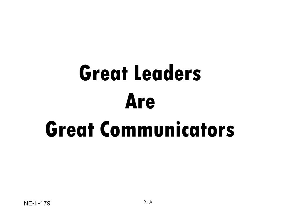 NE-II-179 Summary Communication is: A tool of leadership Essential to effective teams Happens in the common ground Should be clear and concise Sender/receiver consider each other Is written, verbal, and non-verbal Feedback is a gift 22