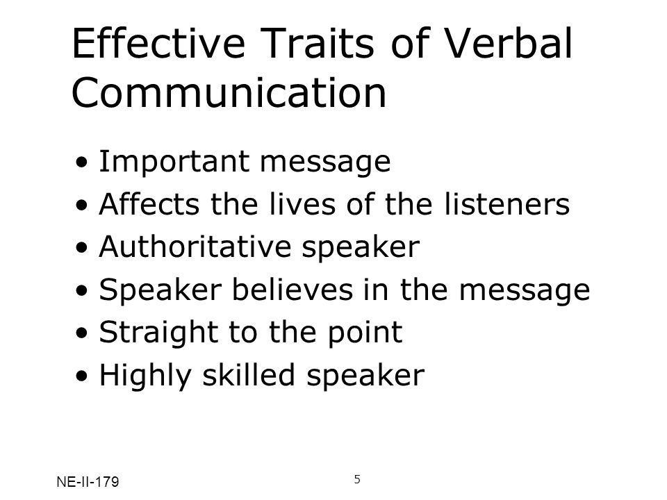 NE-II-179 Effective Traits of Verbal Communication The messages were of importance The messages presented visions that could affect the lives of the listeners.