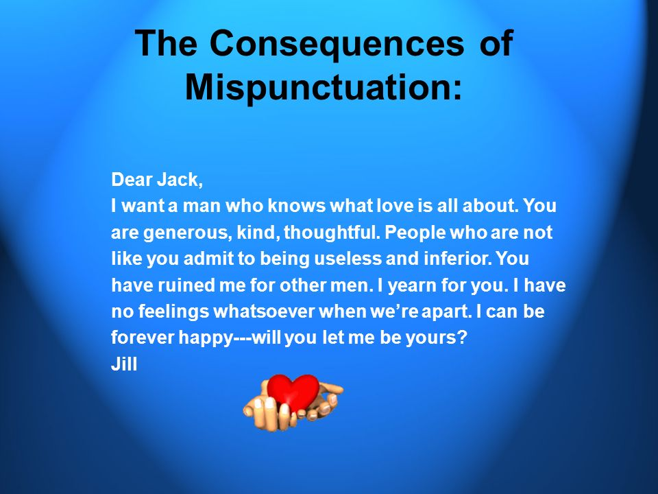 The Consequences of Mispunctuation: A woman, without her man, is nothing. A woman: without her, man is nothing.