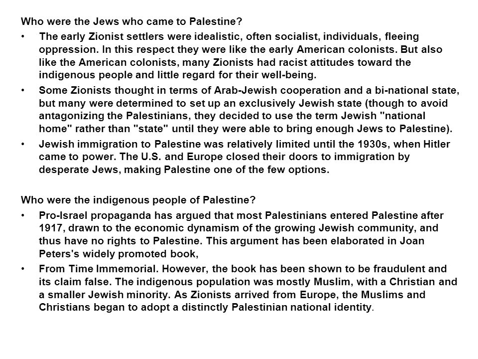 Who were the Jews who came to Palestine? The early Zionist settlers were idealistic, often socialist, individuals, fleeing oppression. In this respect