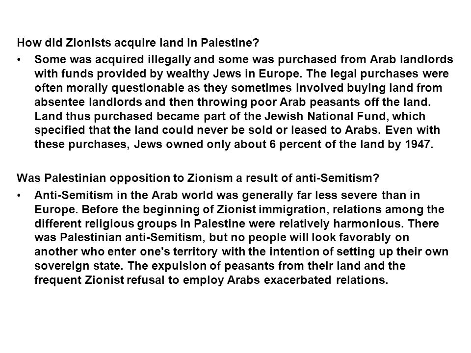 How did Zionists acquire land in Palestine? Some was acquired illegally and some was purchased from Arab landlords with funds provided by wealthy Jews