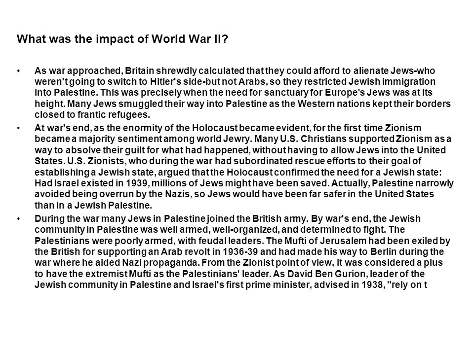 What was the impact of World War Il? As war approached, Britain shrewdly calculated that they could afford to alienate Jews-who weren't going to switc