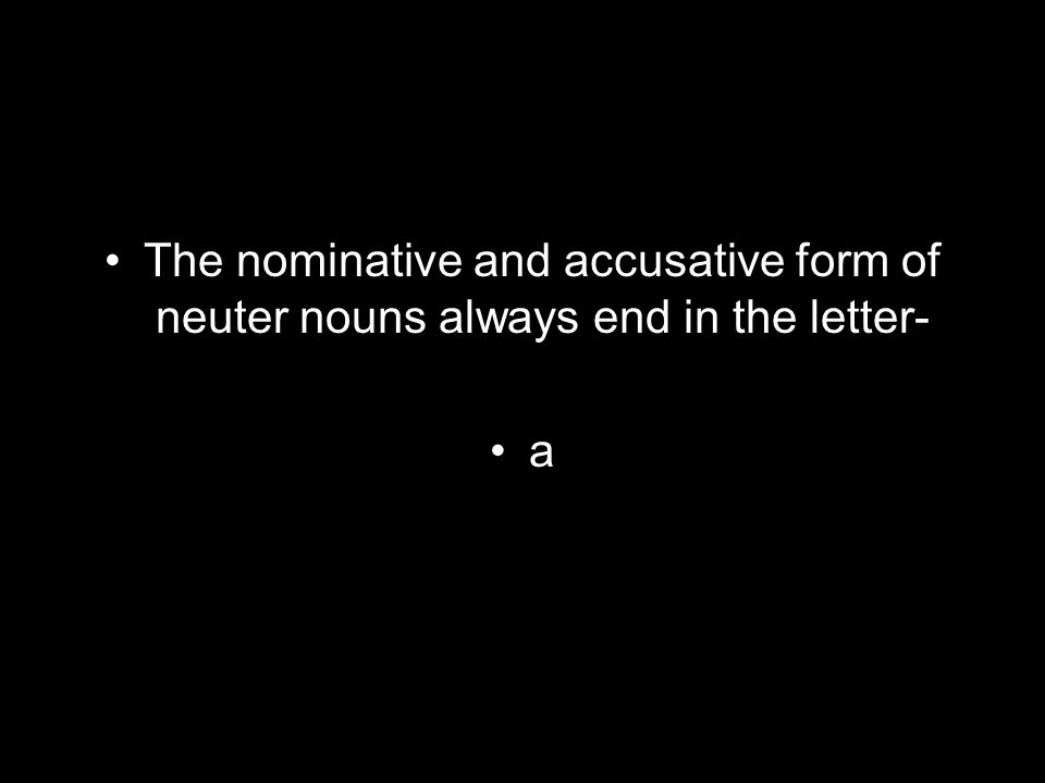 The nominative and accusative form of neuter nouns always end in the letter- a