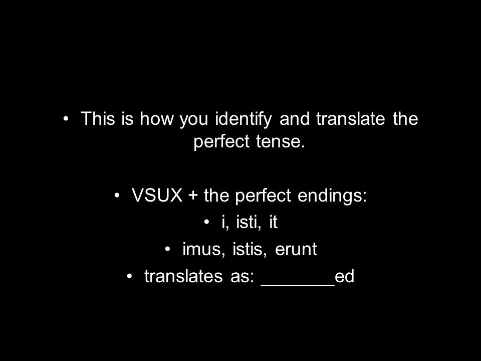 This is how you identify and translate the perfect tense.