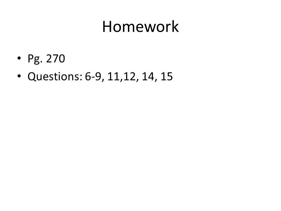 Homework Pg. 270 Questions: 6-9, 11,12, 14, 15