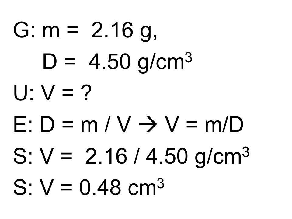 G: m = 2.16 g, D = 4.50 g/cm 3 U: V = .