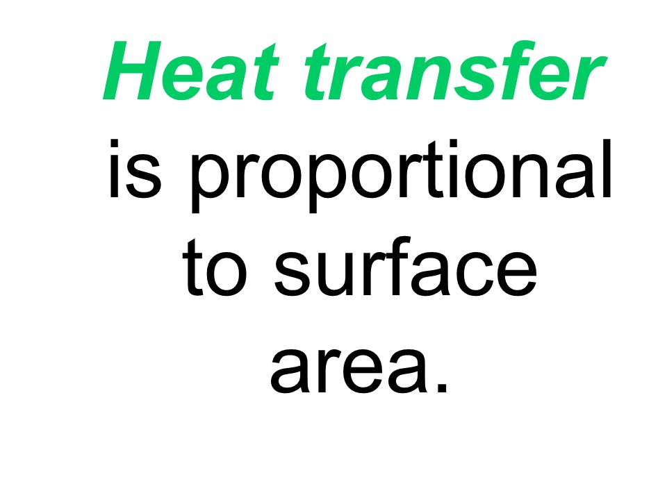 Heat transfer is proportional to surface area.