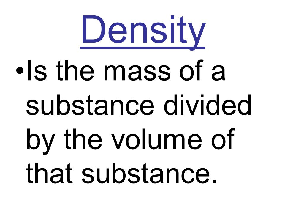 Density Equation Mass Density = Volume