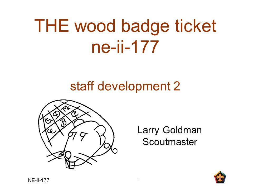 NE-II-177 1 THE wood badge ticket ne-ii-177 staff development 2 Larry Goldman Scoutmaster