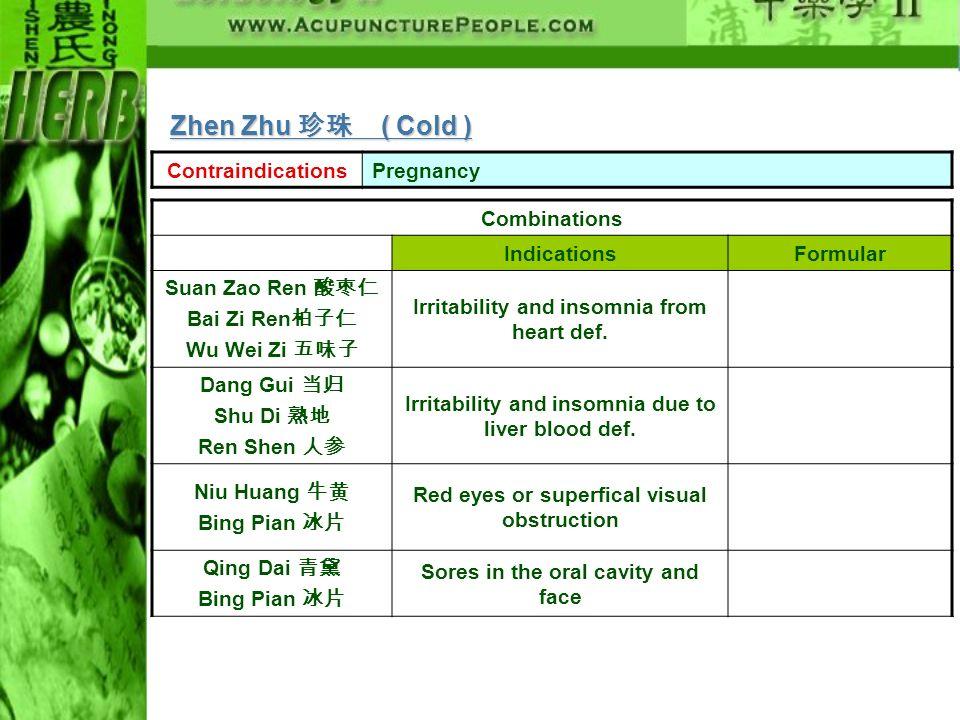 ContraindicationsPregnancy Combinations IndicationsFormular Suan Zao Ren Bai Zi Ren Wu Wei Zi Irritability and insomnia from heart def. Dang Gui Shu D