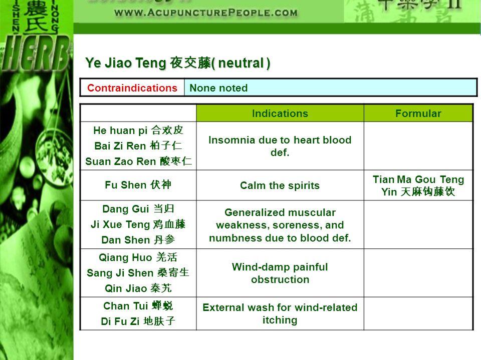 ContraindicationsNone noted IndicationsFormular He huan pi Bai Zi Ren Suan Zao Ren Insomnia due to heart blood def. Fu Shen Calm the spirits Tian Ma G