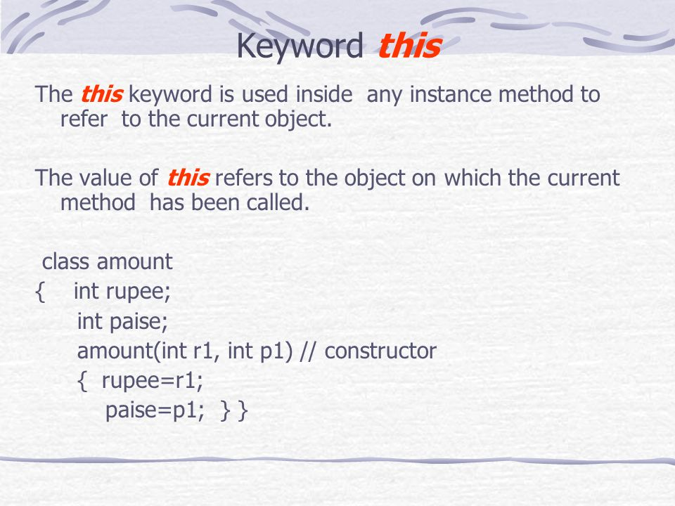 Keyword this The this keyword is used inside any instance method to refer to the current object.