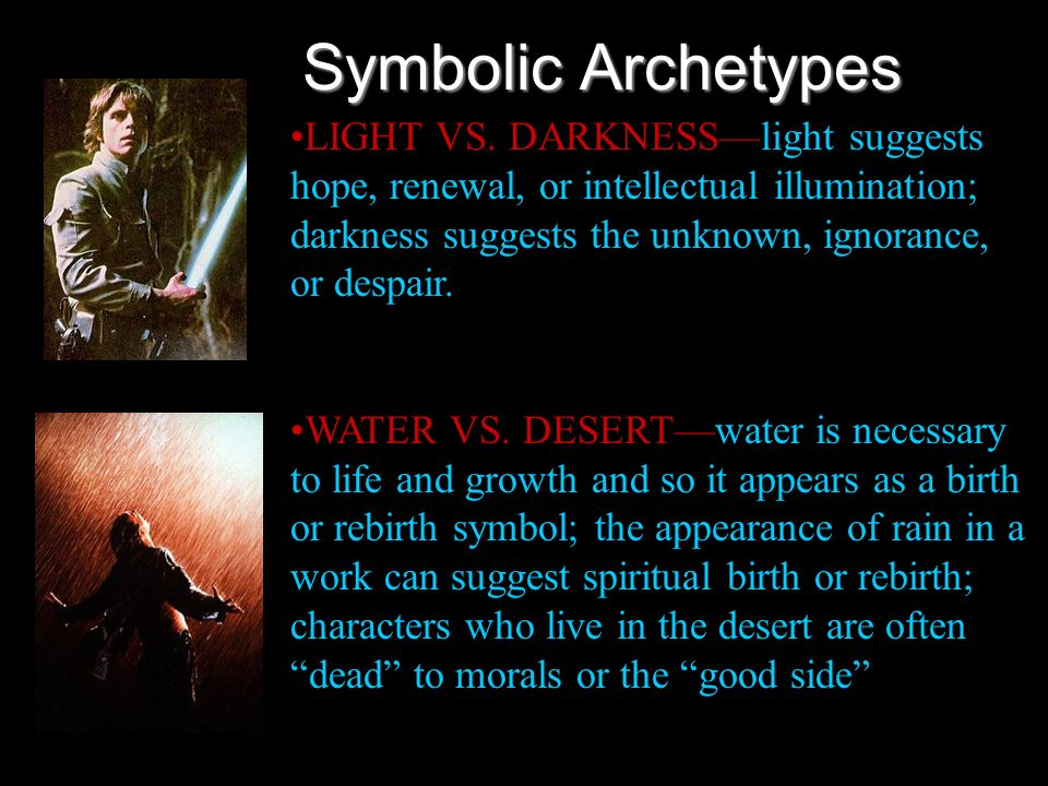 Symbolic Archetypes LIGHT VS. DARKNESSlight suggests hope, renewal, or intellectual illumination; darkness suggests the unknown, ignorance, or despair