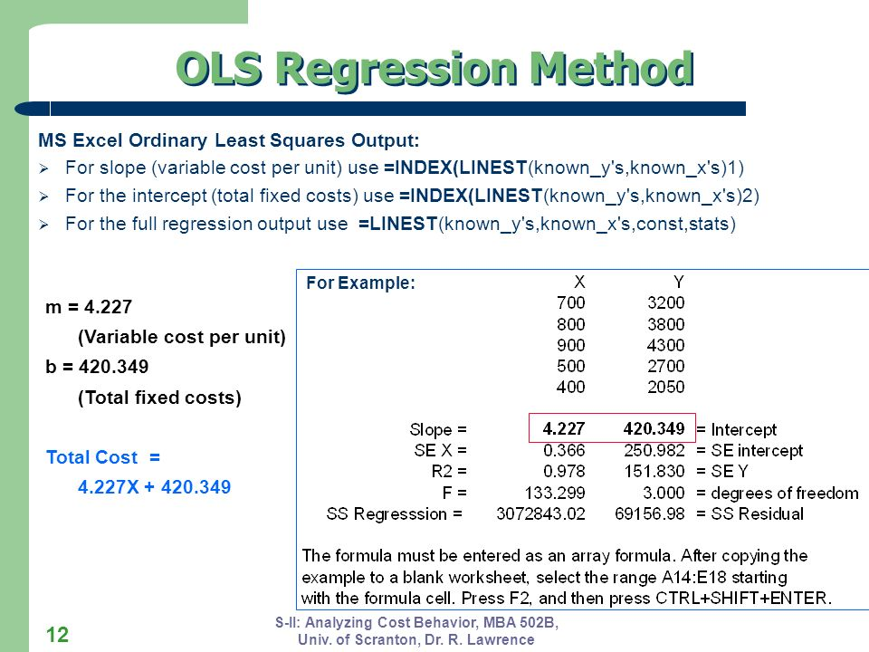 S-II: Analyzing Cost Behavior, MBA 502B, Univ. of Scranton, Dr. R. Lawrence 12 OLS Regression Method MS Excel Ordinary Least Squares Output: For slope