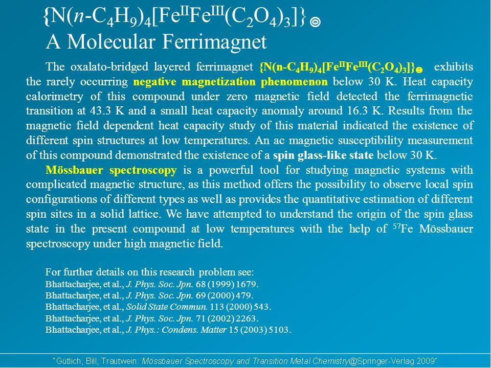 {N(n-C 4 H 9 ) 4 [Fe II Fe III (C 2 O 4 ) 3 ]} A Molecular Ferrimagnet The oxalato-bridged layered ferrimagnet {N(n-C 4 H 9 ) 4 [Fe II Fe III (C 2 O 4 ) 3 ]} exhibits the rarely occurring negative magnetization phenomenon below 30 K.