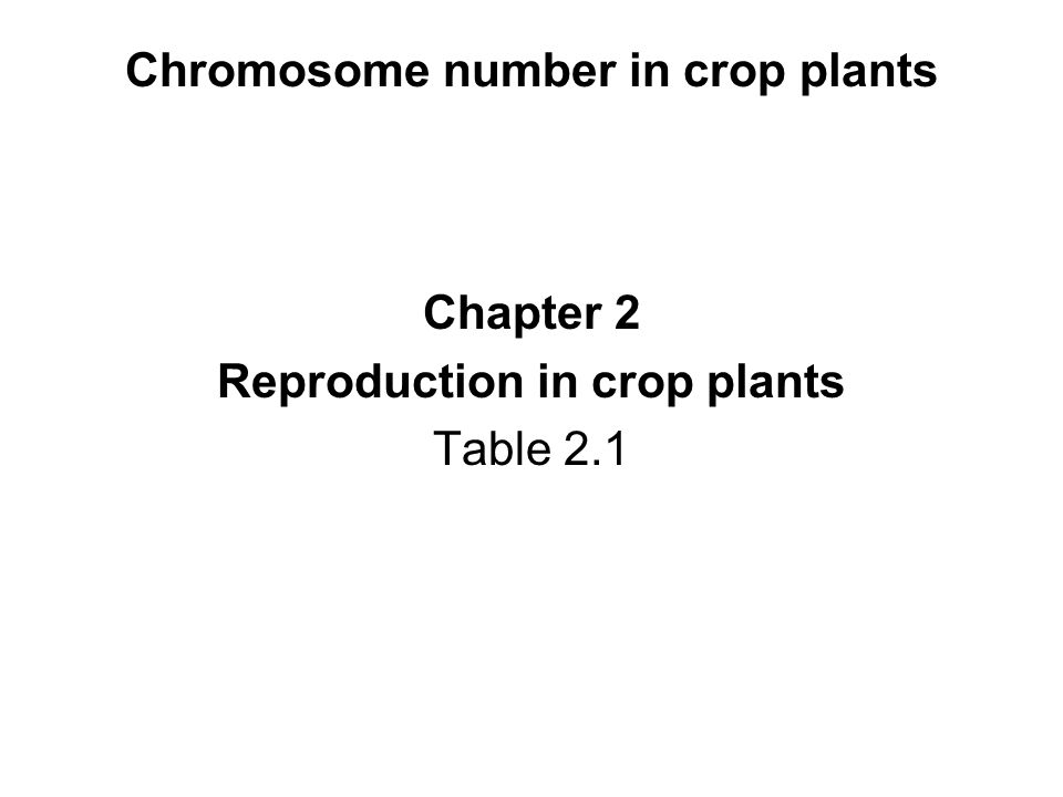 Chromosome number in crop plants Chapter 2 Reproduction in crop plants Table 2.1