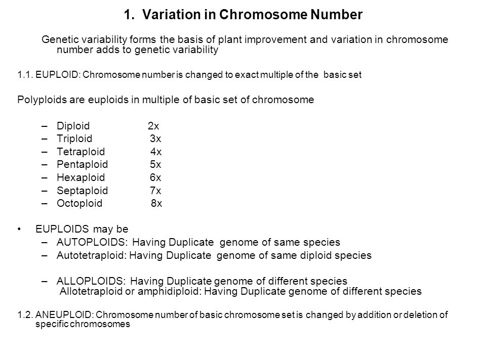 1. Variation in Chromosome Number Genetic variability forms the basis of plant improvement and variation in chromosome number adds to genetic variabil