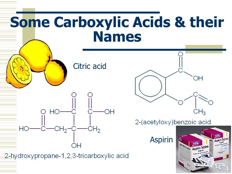 Some Carboxylic Acids & their Names Citric acid Aspirin
