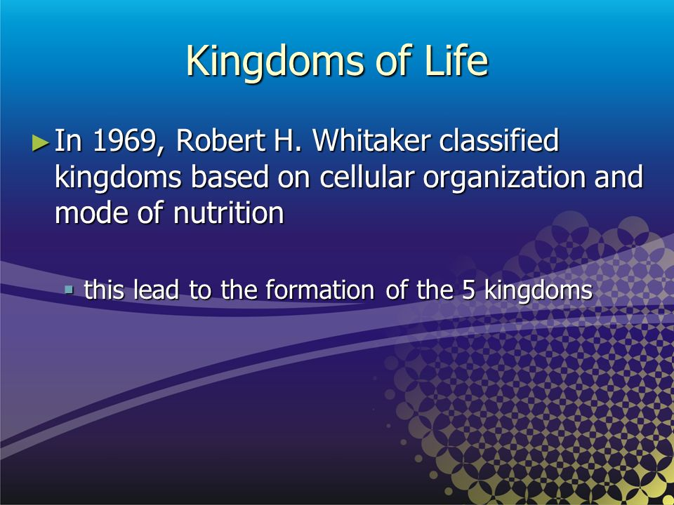 Kingdoms of Life In 1969, Robert H. Whitaker classified kingdoms based on cellular organization and mode of nutrition In 1969, Robert H. Whitaker clas