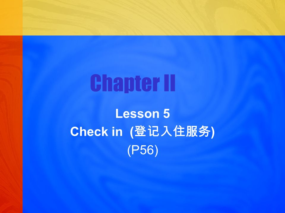 Chapter II Lesson 5 Check in ( ) (P56)