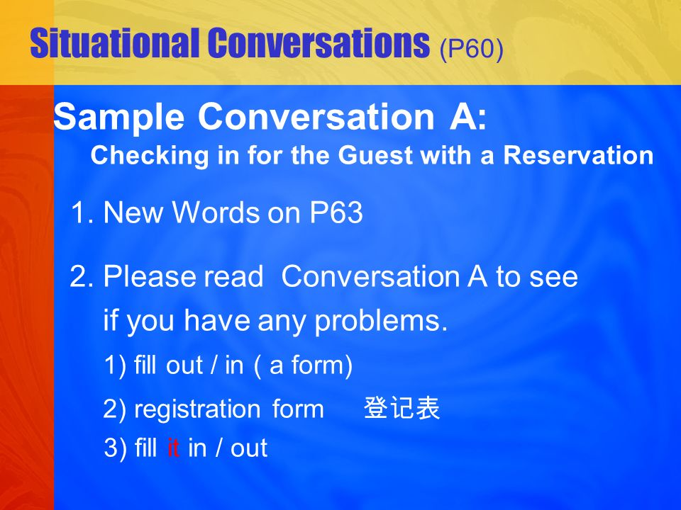 Situational Conversations (P60) Sample Conversation A: Checking in for the Guest with a Reservation 1.
