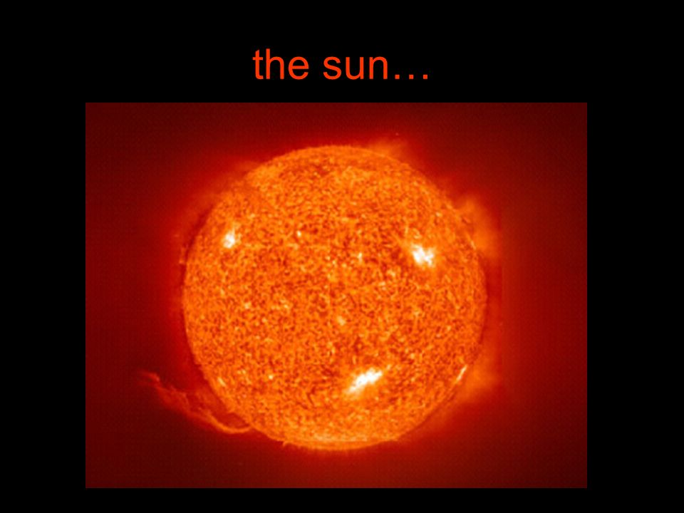 the sun…