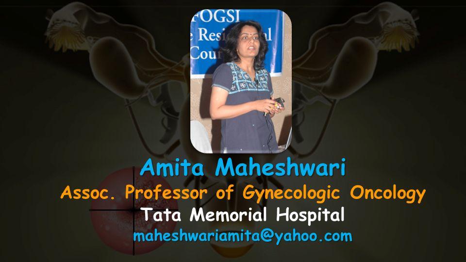 Amita Maheshwari Assoc. Professor of Gynecologic Oncology Tata Memorial Hospitalmaheshwariamita@yahoo.com