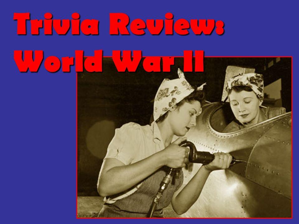 Trivia Review: World War II
