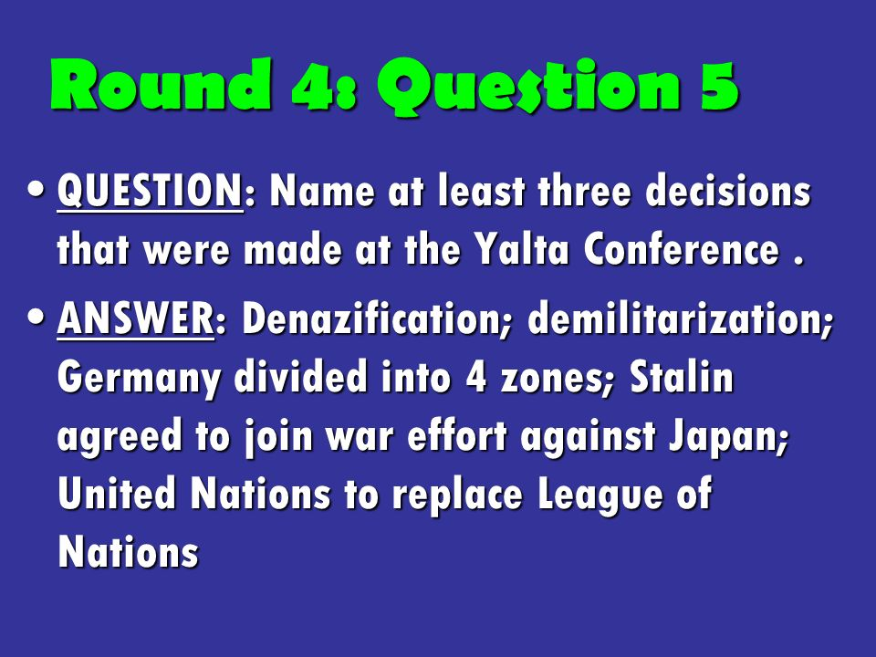 QUESTION: Name at least three decisions that were made at the Yalta Conference.QUESTION: Name at least three decisions that were made at the Yalta Conference.
