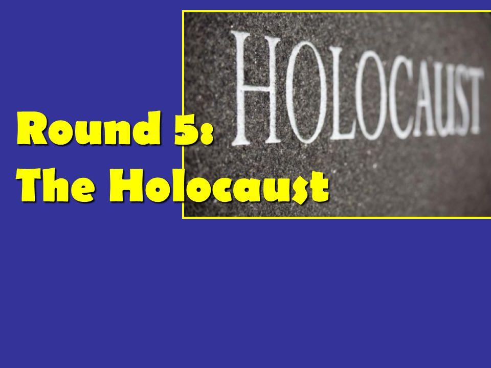Round 5: The Holocaust