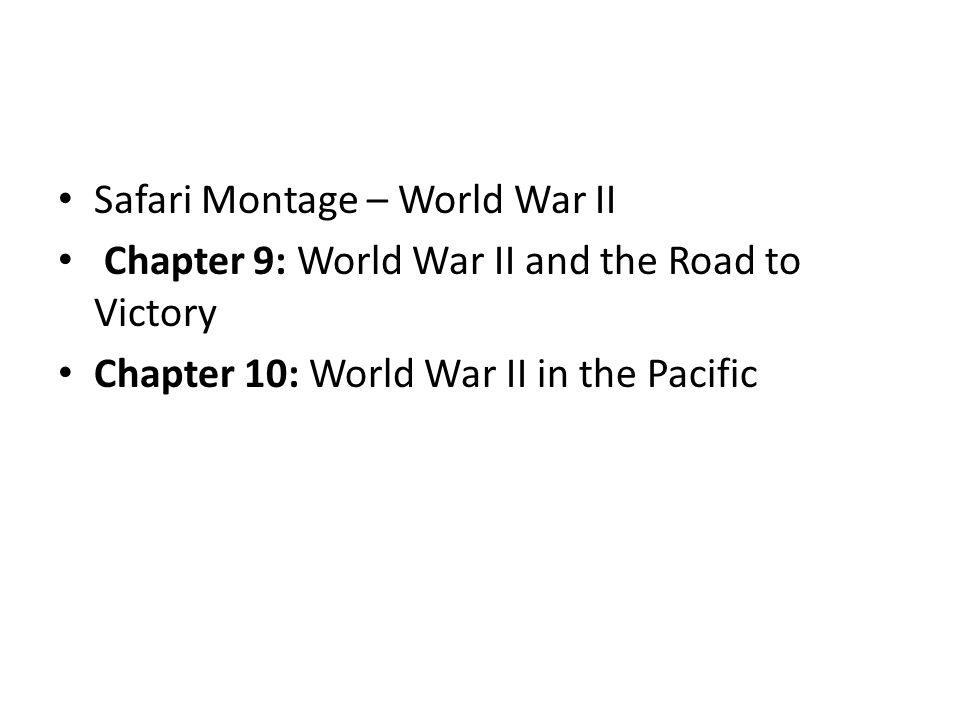 Safari Montage – World War II Chapter 9: World War II and the Road to Victory Chapter 10: World War II in the Pacific
