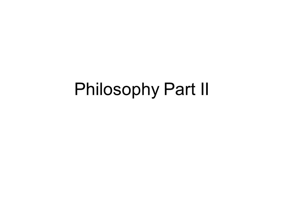 Philosophy Part II