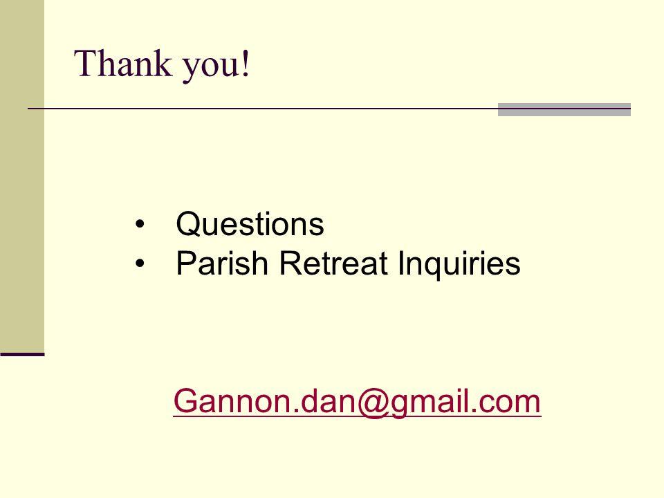Thank you! Gannon.dan@gmail.com Questions Parish Retreat Inquiries