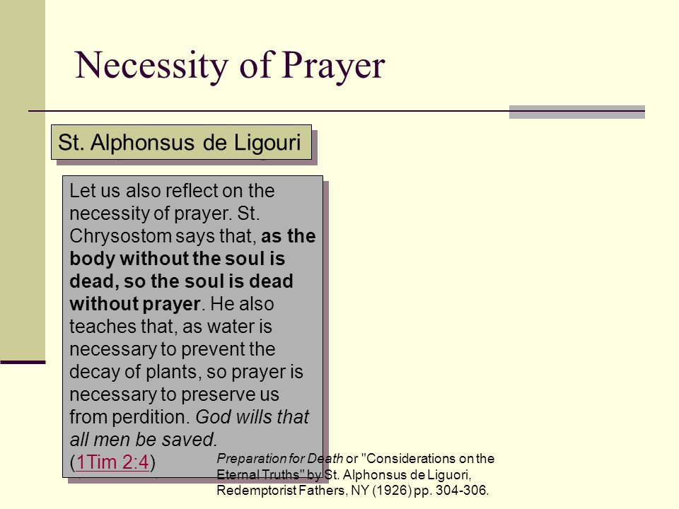 Necessity of Prayer Let us also reflect on the necessity of prayer. St. Chrysostom says that, as the body without the soul is dead, so the soul is dea