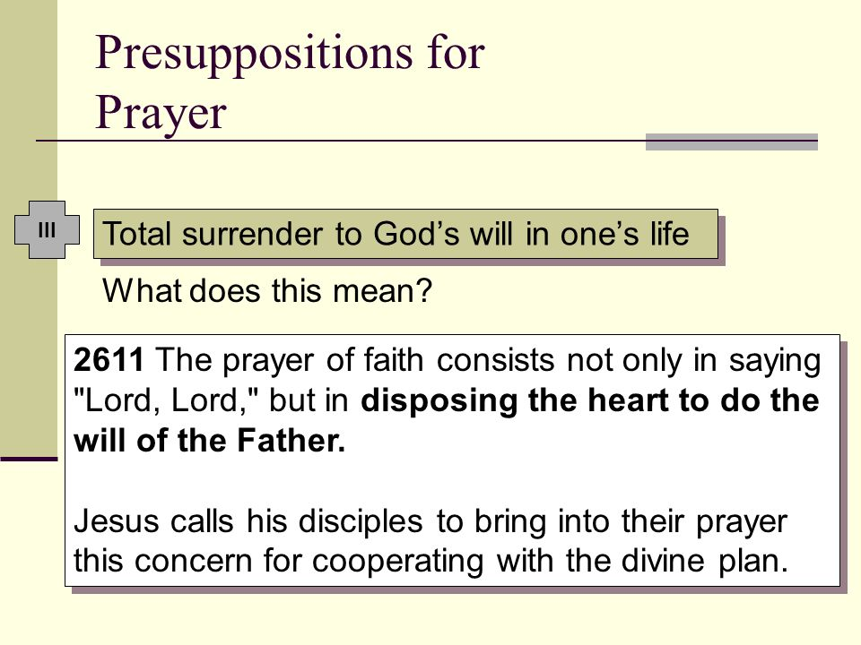 Presuppositions for Prayer What does this mean? 2611 The prayer of faith consists not only in saying