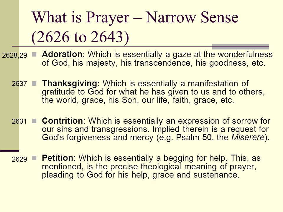 What is Prayer – Narrow Sense (2626 to 2643) Adoration: Which is essentially a gaze at the wonderfulness of God, his majesty, his transcendence, his g