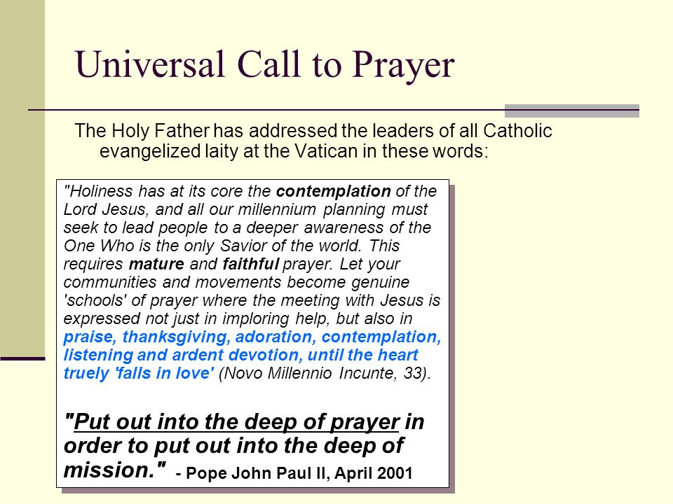 Universal Call to Prayer The Holy Father has addressed the leaders of all Catholic evangelized laity at the Vatican in these words: