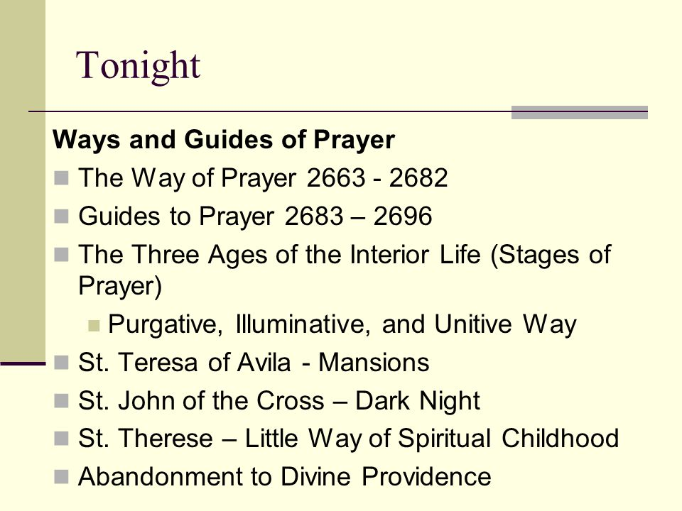 Tonight Ways and Guides of Prayer The Way of Prayer 2663 - 2682 Guides to Prayer 2683 – 2696 The Three Ages of the Interior Life (Stages of Prayer) Pu