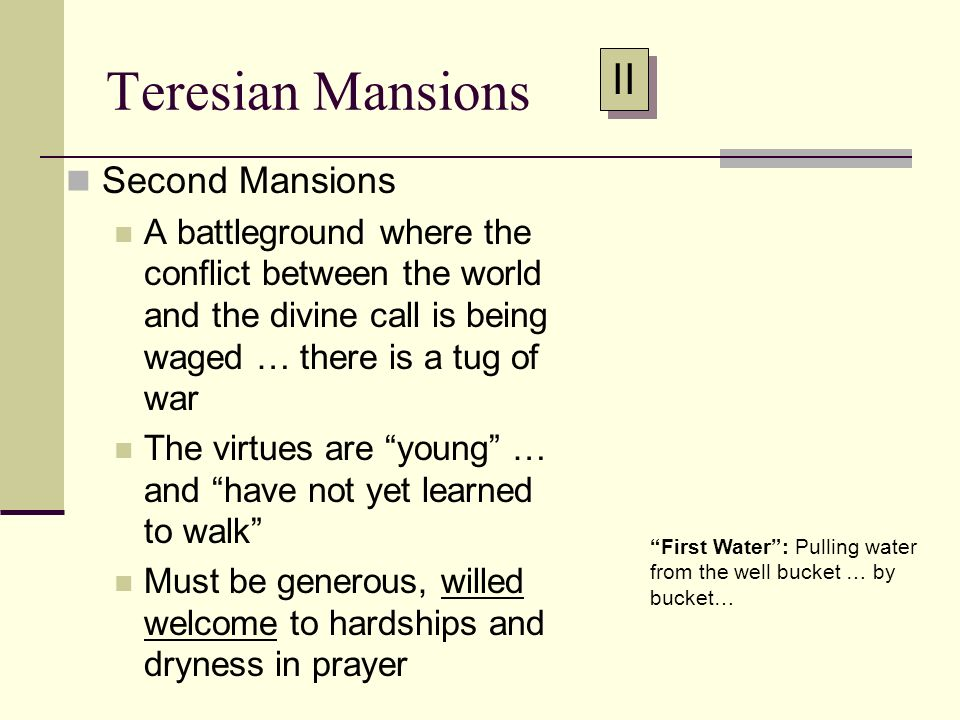 Teresian Mansions Second Mansions A battleground where the conflict between the world and the divine call is being waged … there is a tug of war The v