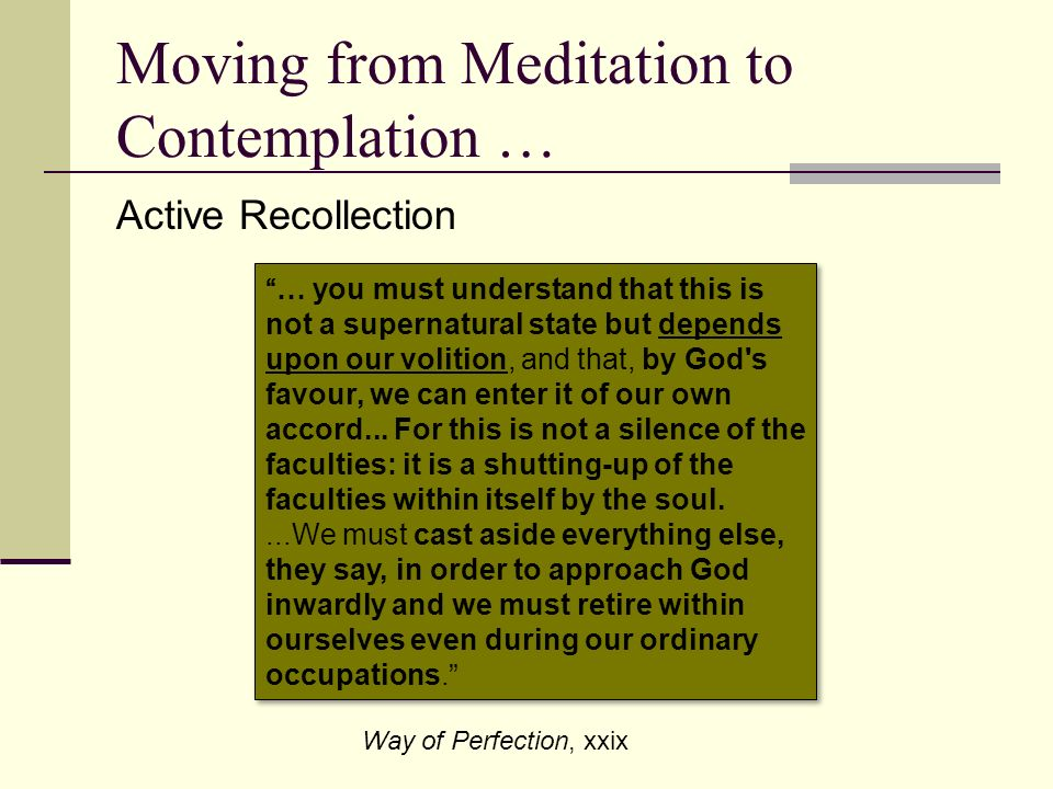 Moving from Meditation to Contemplation … Active Recollection … you must understand that this is not a supernatural state but depends upon our volitio