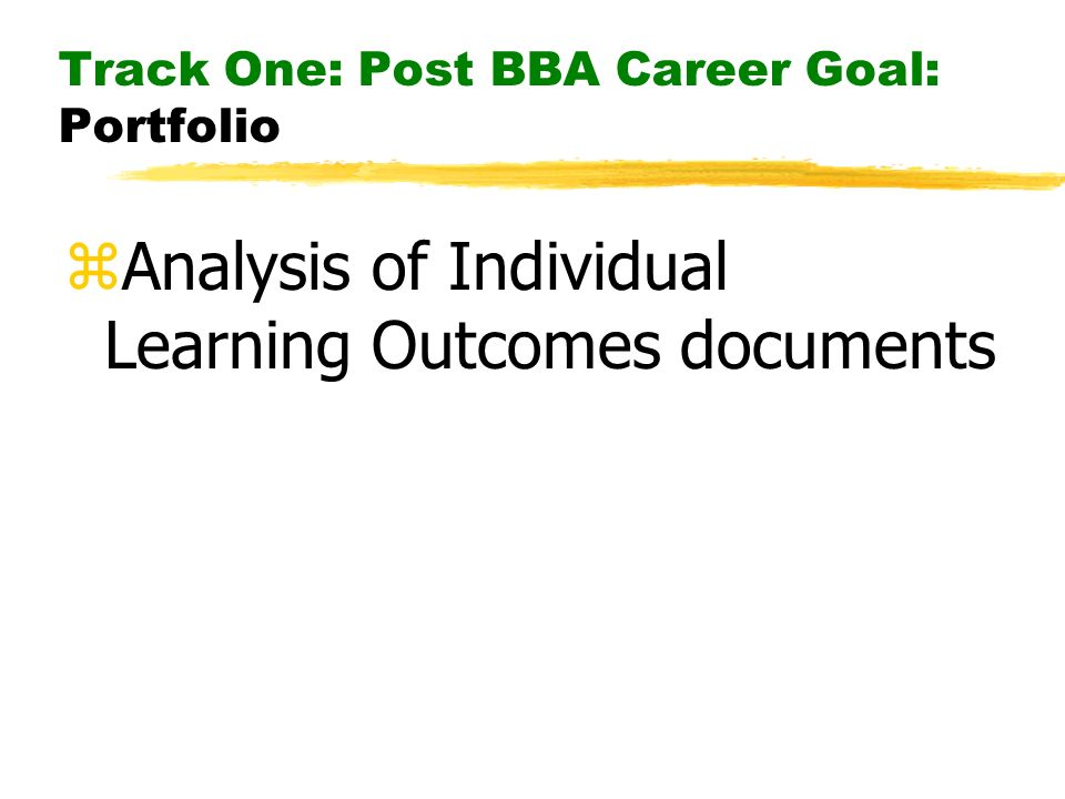 Track One: Post BBA Career Goal: Portfolio zAnalysis of Individual Learning Outcomes documents