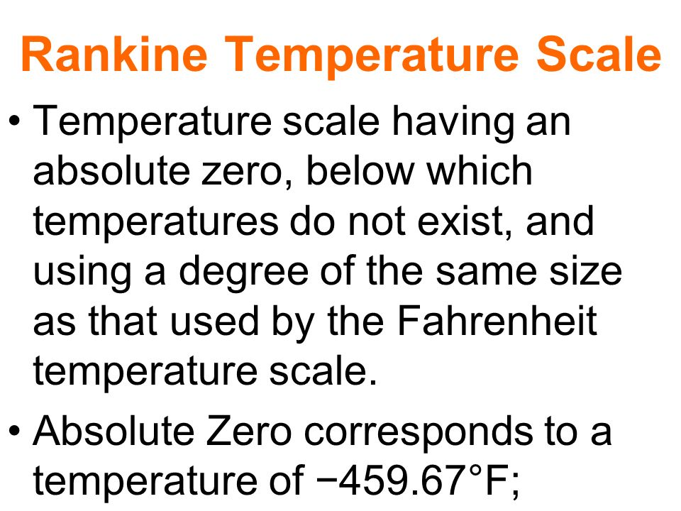 Rankine Temperature Scale Temperature scale having an absolute zero, below which temperatures do not exist, and using a degree of the same size as tha