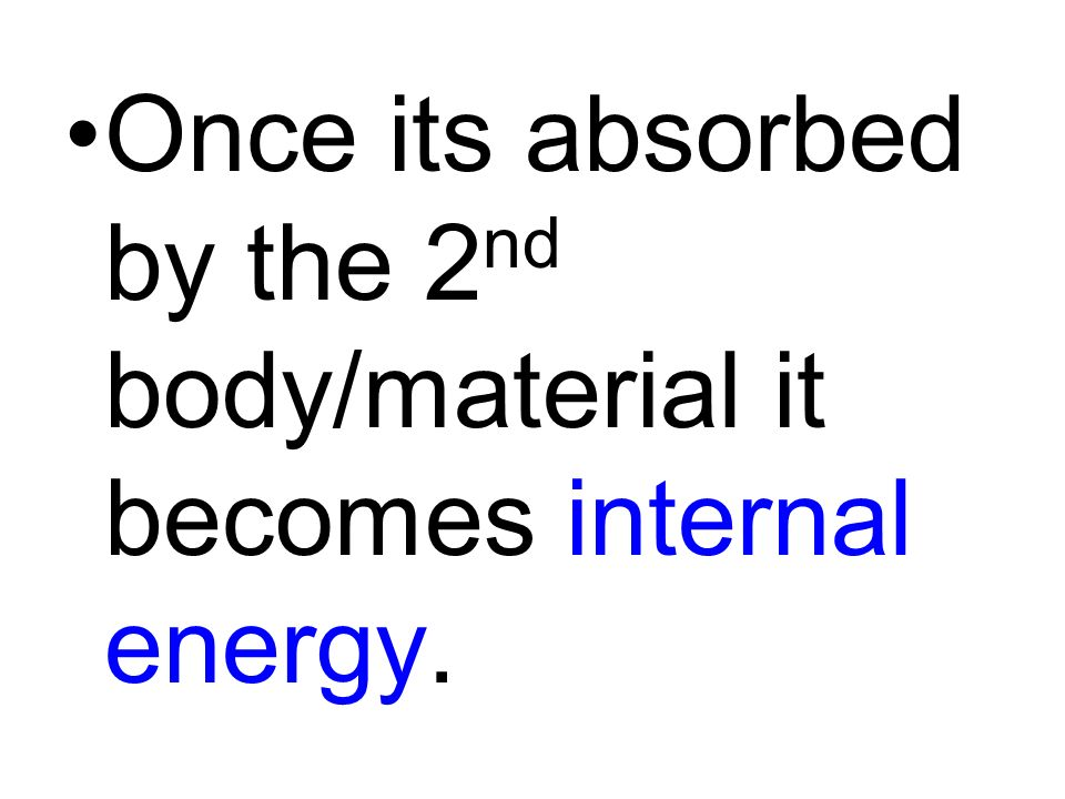 Once its absorbed by the 2 nd body/material it becomes internal energy.
