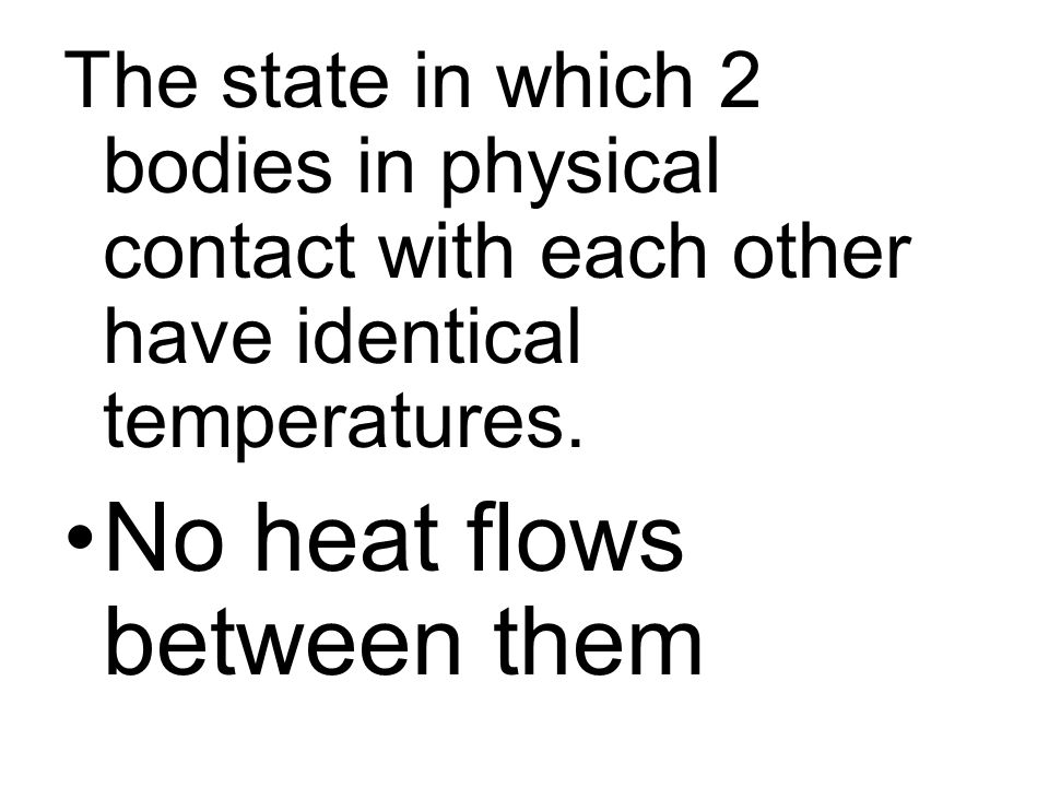 The state in which 2 bodies in physical contact with each other have identical temperatures. No heat flows between them
