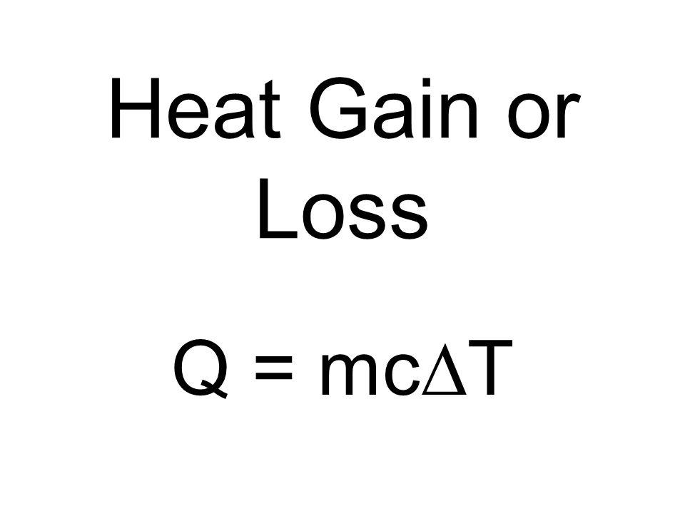 Heat Gain or Loss Q = mc T
