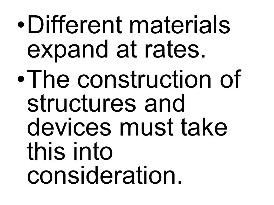 Different materials expand at rates. The construction of structures and devices must take this into consideration.